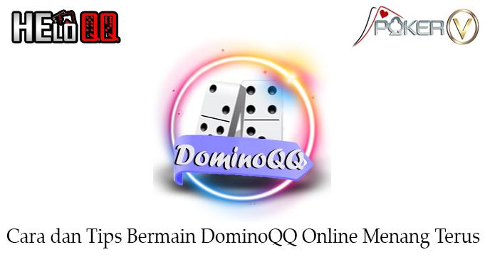 Cara dan Tips Bermain DominoQQ Online Menang Terus