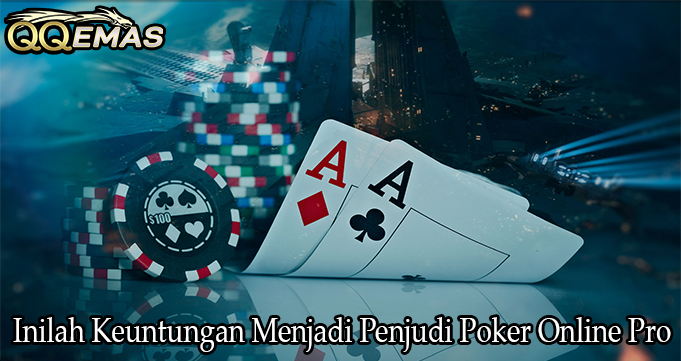Inilah Keuntungan Menjadi Penjudi Poker Online Pro