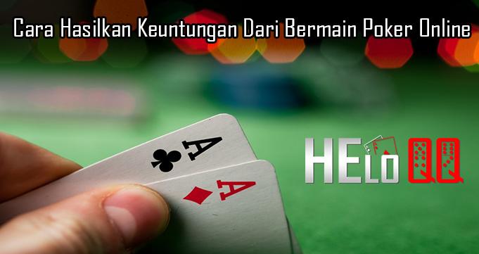 Cara Hasilkan Keuntungan Dari Bermain Poker Online