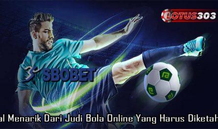 Hal Menarik Dari Judi Bola Online Yang Harus Diketahui