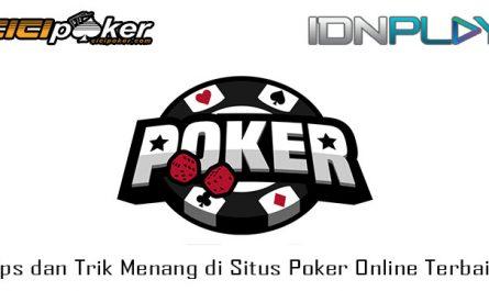 Tips dan Trik Menang di Situs Poker Online Terbaik