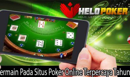 Bermain Pada Situs Poker Online Terpercaya Tahun Ini