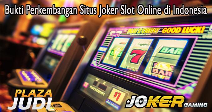 Bukti Perkembangan Situs Joker Slot Online di Indonesia